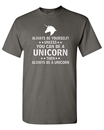f8b39098c1a7e0 Always Be Yourself Unless You Can Be A Unicorn Funny Adult T-Shirt Tee (