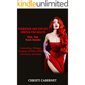 Forbidden and Explicit Erotica for Adults - Sixty Two Book Bundle: Cuckolding, Ménage, Ganging, BDSM, MMF, Interracial…