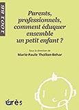 Parents, professionnels, comment éduquer ensemble un petit enfant ? 1001 bb n°75 (Mille et un bébés)