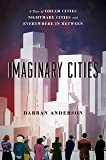 Imaginary Cities: A Tour of Dream Cities, Nightmare