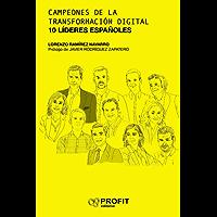 Campeones de la transformación digital : 10 lideres españoles