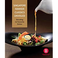Singapore Hawker Classics Unveiled: Decoding 25 Favourite Dishes