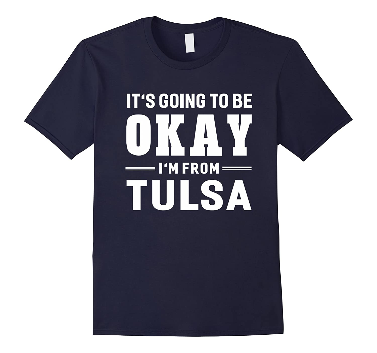 It's Going To Be Okay I'm From Tulsa T-Shirt US City State-T-Shirt