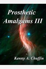 Prosthetic Amalgams III Kindle Edition