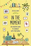 In the Moment (Guided Journal): 365 Creative Ways to Connect with Your World