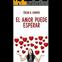 El amor puede esperar: Una comedia romántica.