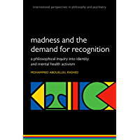 Madness and the demand for recognition: A philosophical inquiry into identity and mental health activism (International Perspectives in Philosophy and Psychiatry) (English Edition)
