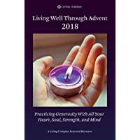 Living Well Through Advent 2018: Practicing Generosity With All Your Heart, Soul, Strength, and Mind (English Edition)