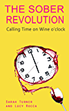 The  Sober Revolution: Calling Time on Wine O'Clock (The Sober Revolution)