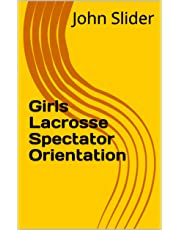 Girls Lacrosse Spectator Orientation (English Edition)