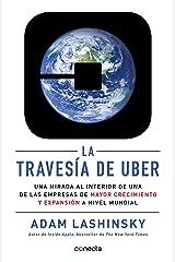 La travesía de Uber: Una mirada al interior de una de las empresas de mayor crecimiento y expansión a (Spanish Edition) Kindle Edition