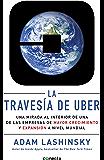 La travesía de Uber: Una mirada al interior de una de las empresas de mayor crecimiento y expansión a