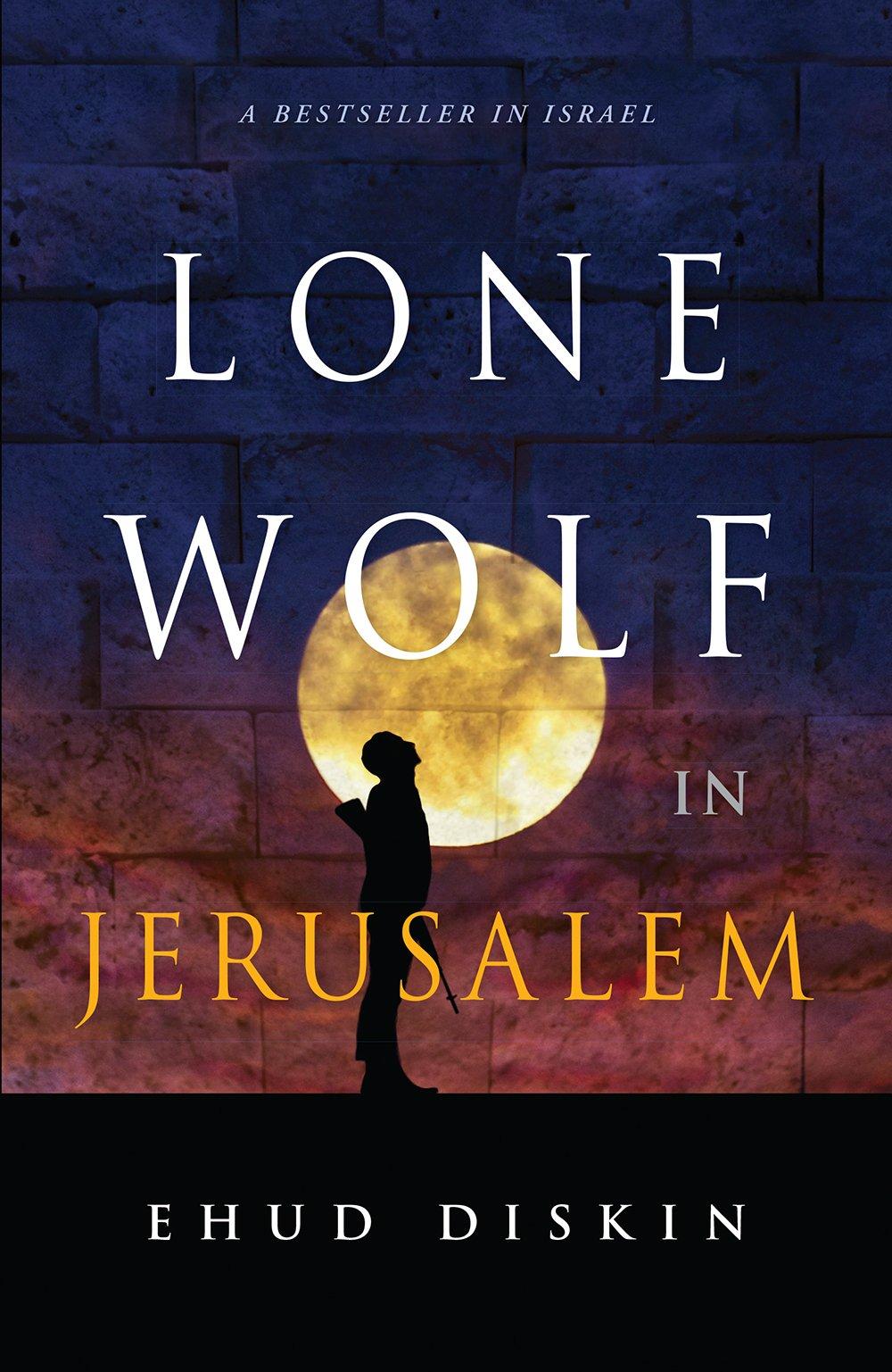 Lone Wolf in Jerusalem: Ehud Diskin: 9781626345164: Amazon