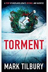 Torment: A story of misplaced loyalty, revenge and sacrifice. Kindle Edition