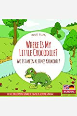 Where Is My Little Crocodile? - Wo ist mein kleines Krokodil?: English German Bilingual Children's Picture Book (Where is.? - Wo ist.? 1) Kindle Edition