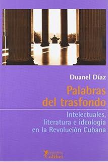 Inbtelectuales, literatura e ideologia en la Revolucion Cubana (Spanish Edition