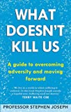 What Doesn't Kill Us: A guide to overcoming adversity and moving forward
