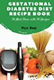 Gestational Diabetes Diet Recipe Book: 30 Meal Plans with 30 Recipes: 30 Meal Plans with 30 Recipes (Vegetarian and Non-Vegetarian) Including Calorie ... in South Asian Indian Women) (Volume 2)