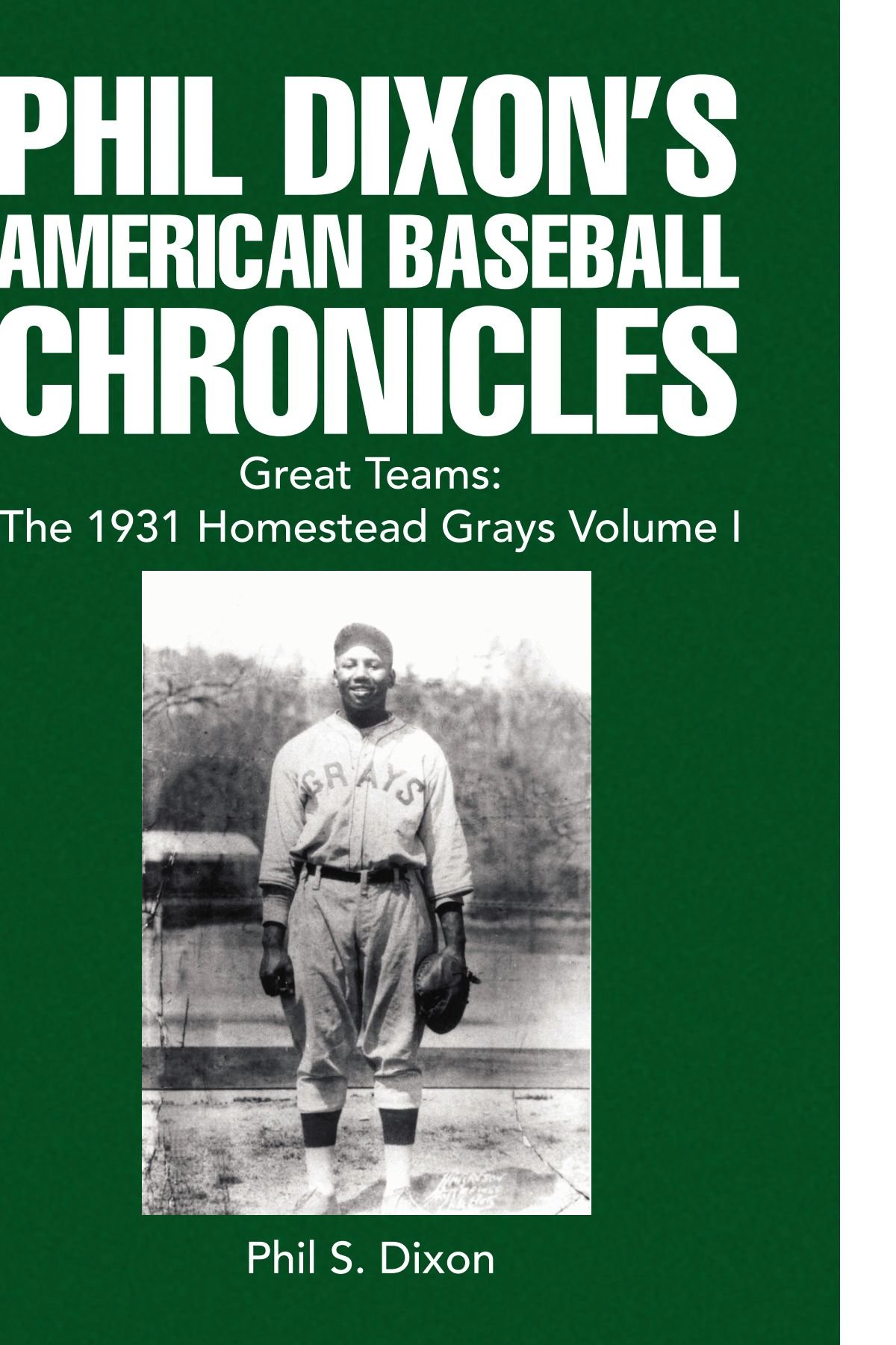 Read Online Phil Dixon's American Baseball Chronicles Great Teams: The 1931 Homestead Grays Volume I pdf epub
