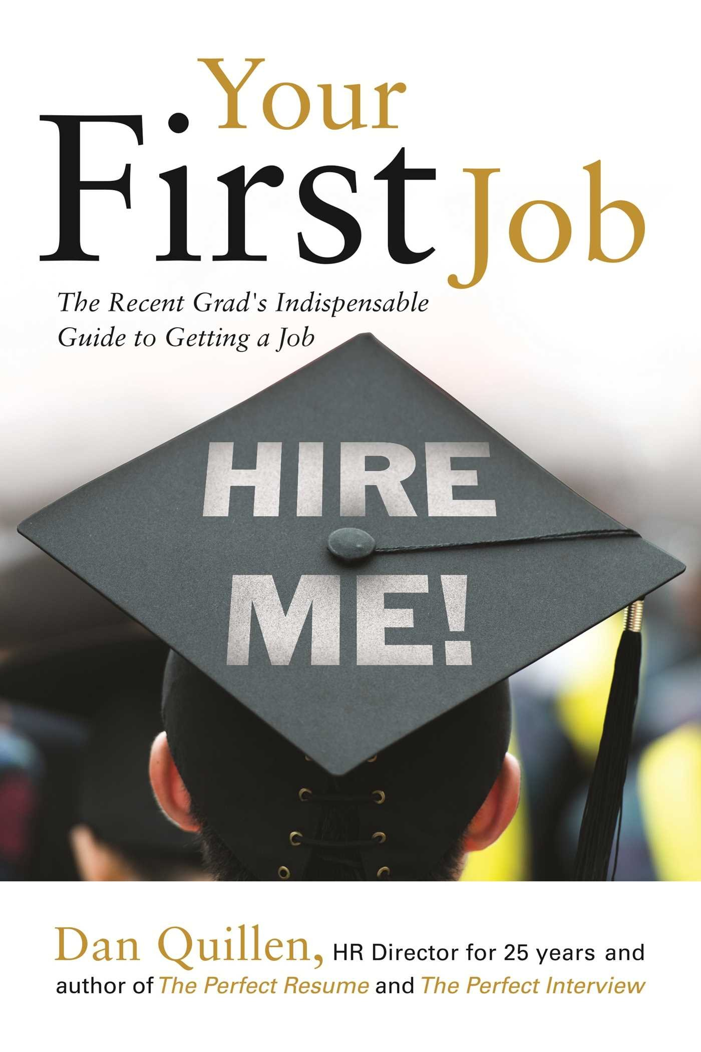 your first job the recent grad s indispensable guide to getting a your first job the recent grad s indispensable guide to getting a job dan quillen 9781593602147 com books