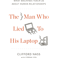 The Man Who Lied to His Laptop: What We Can Learn About Ourselves from Our Machines