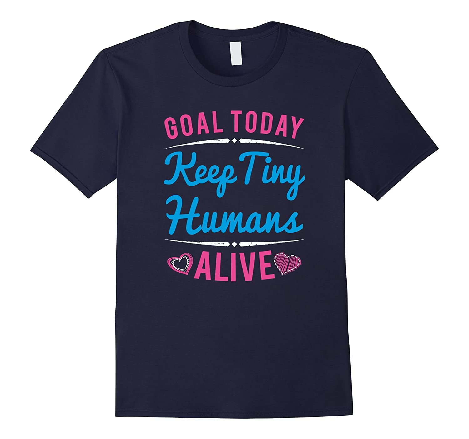 Goal Today Keep Tiny Humans Alive Funny T-Shirt-CD