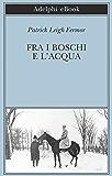 Fra i boschi e l'acqua: Dal Medio Danubio alle Porte di Ferro (A piedi fino a Costantinopoli)
