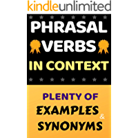 ENGLISH PHRASAL VERBS IN CONTEXT: THE ULTIMATE COLLECTION: PLENTY OF EXAMPLES AND SYNONYMS (The ultimate Guide Book 1) (English Edition)