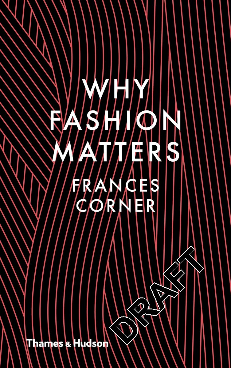 Why Fashion Matters: Corner, Frances: 9780500517376: Amazon.com: Books