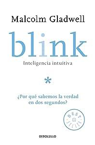 Blink: Inteligencia intuitiva / Blink: The Power of Thinking Without Thinking: ¿Por que sabemos la verdad en dos segundos? (Spanish Edition)