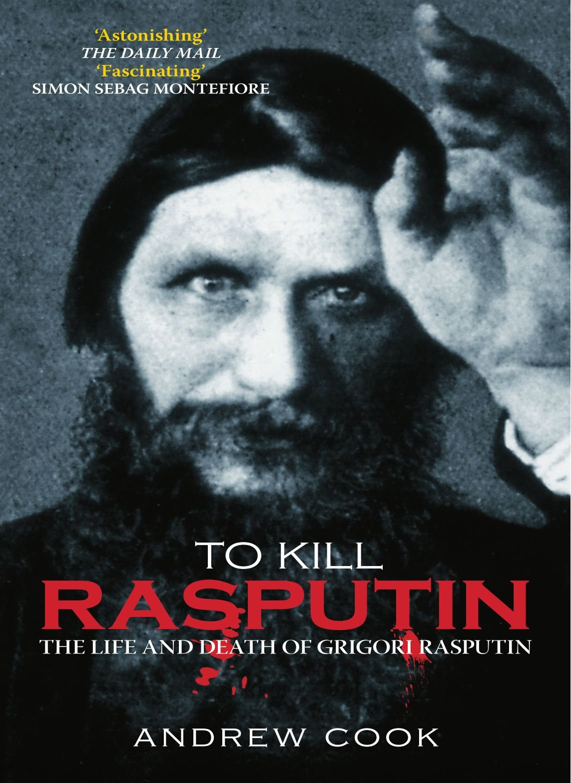 Read Online To Kill Rasputin: The Life & Death of Grigori Rasputin pdf