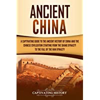 Ancient China: A Captivating Guide to the Ancient History of China and the Chinese Civilization Starting from the Shang…