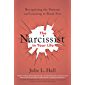 The Narcissist in Your Life: Recognizing the Patterns and Learning to Break Free
