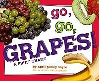 Go Go Grapes!: A Fruit