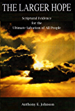The Larger Hope: Scriptural Evidence for the Ultimate Salvation of All People (English Edition)