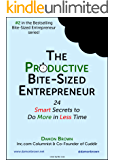 The Productive Bite-Sized Entrepreneur: 24 Smart Secrets to Do More in Less Time (The Bite-Sized Entrepreneur Series)