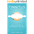 Tinnitus, From Tyrant to Friend: How to Let Go of the Ringing in Your Ears