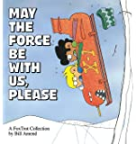 May the Force Be With Us, Please (A FoxTrot Collection)
