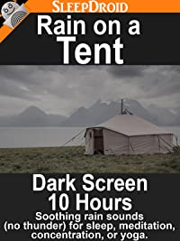 Rain on a Tent Dark Screen 10 Hours Soothing Rain Sounds (No Thunder) for Sleep Meditation Concentration or Yoga. 2017  sc 1 st  Amazon.com & Amazon.com: Rain on a Tent: Dark Screen 10 Hours Soothing Rain ...