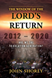 The Window of the Lord's Return 2012-2020 Are we the tribulation generation