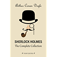 Sherlock Holmes: The Complete Collection (All the novels and stories in one volume)
