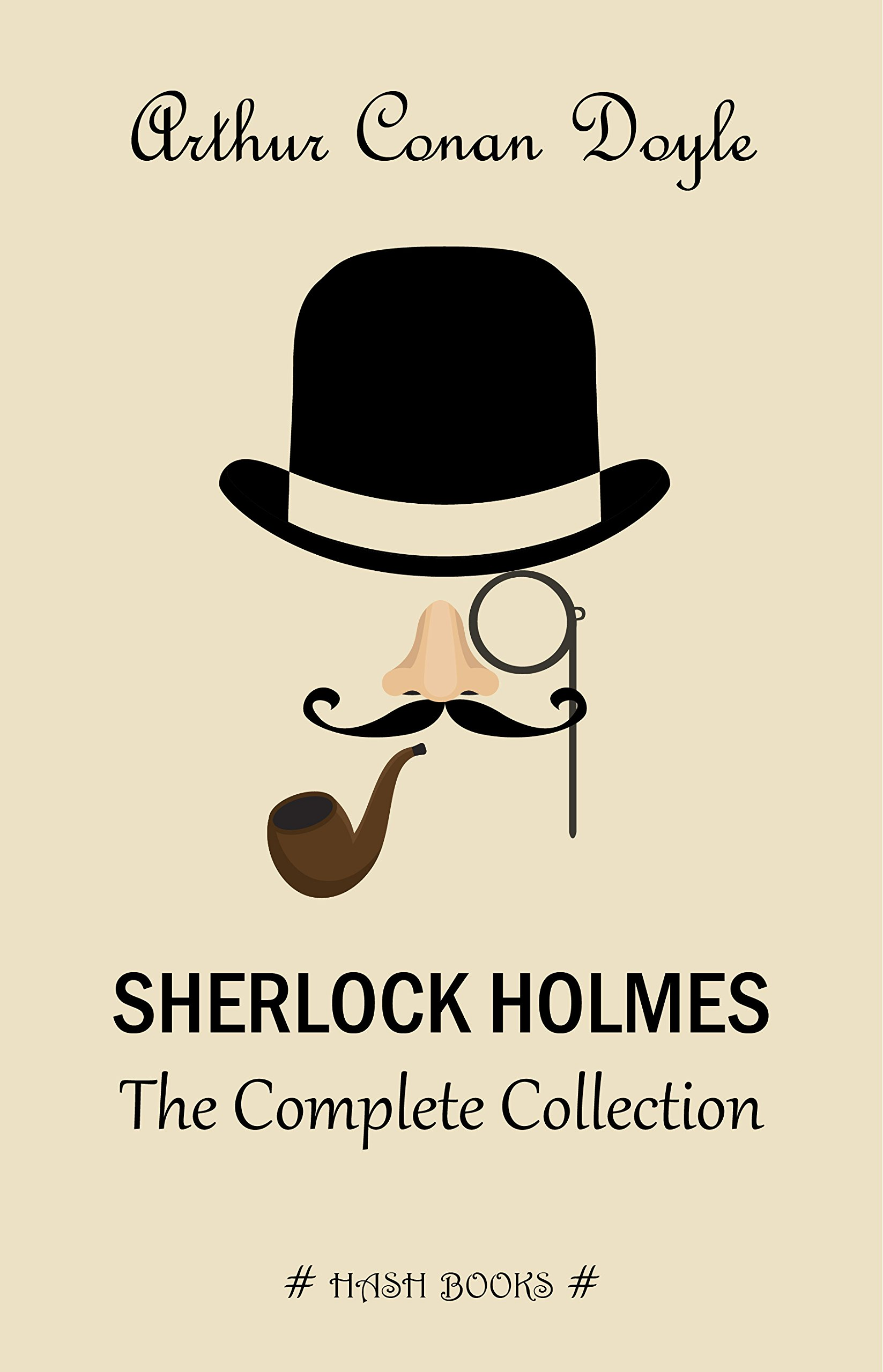 Sherlock Holmes  The Complete Collection  All The Novels And Stories In One Volume   English Edition