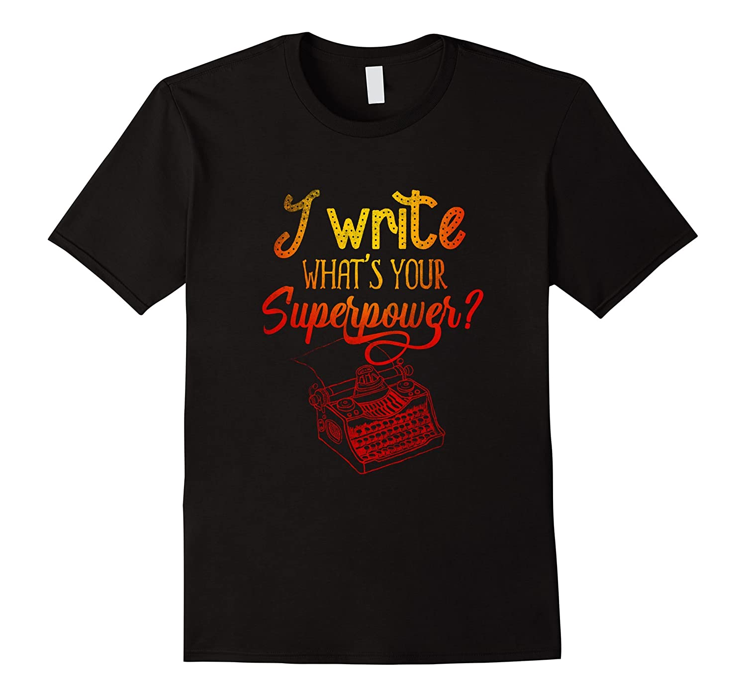 Writer I Write What Is Your Superpower T Shirt Gifts Tee-Art