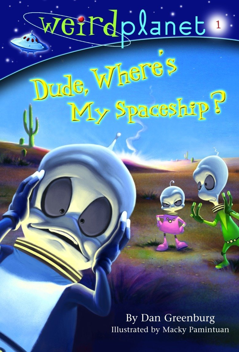 Read Online Dude, Where's My Spaceship? (Weird Planet, No. 1) PDF