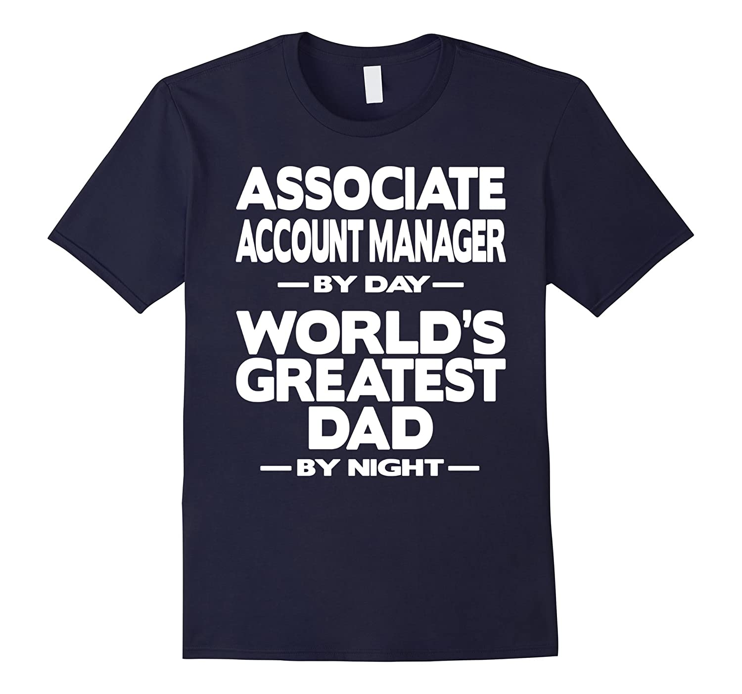 Associate Account Manager Worlds Greatest Dad T-Shirt-TD