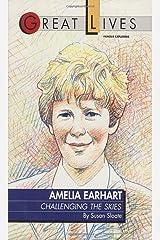 Amelia Earhart: Challenging the Skies Great Lives Series Paperback