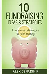 10 Fundraising Ideas & Strategies: Fundraising strategies to raise money Kindle Edition