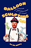 Balloon Sculpting: A Fun and Easy Guide to Making Balloon Animals, Toys and Games