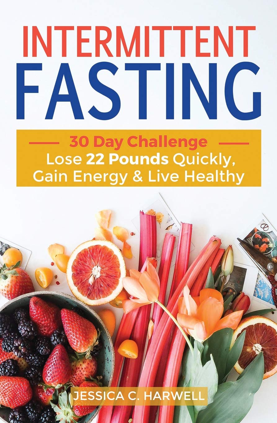 Intermittent Fasting 30 Day Challenge The Complete Guide To Lose