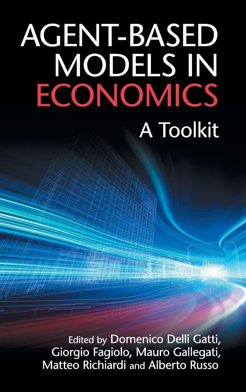 Agent-Based Models in Economics: A Toolkit: Domenico Delli Gatti ...
